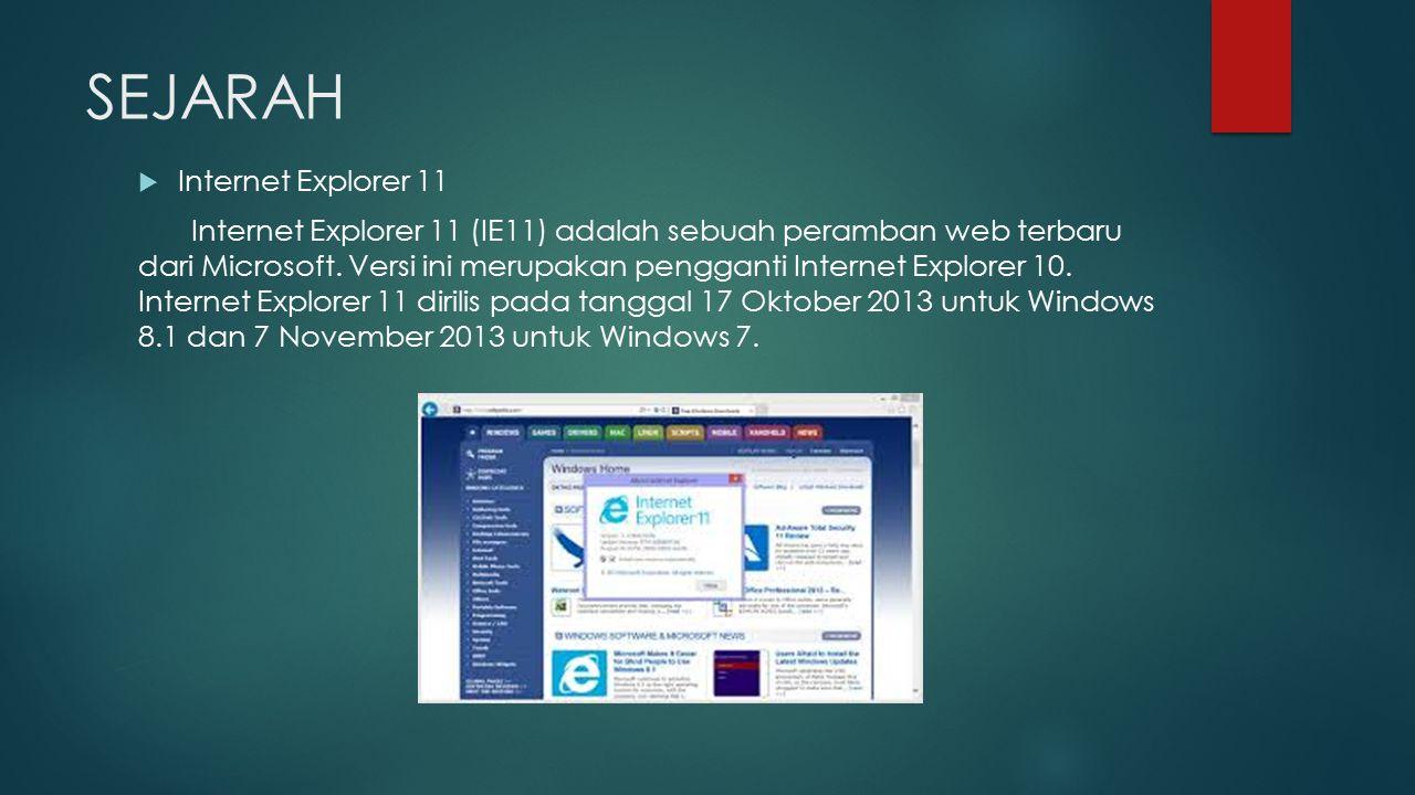SEJARAH  Internet Explorer 11 Internet Explorer 11 (IE11) adalah sebuah peramban web terbaru dari Microsoft. Versi ini merupakan pengganti Internet E