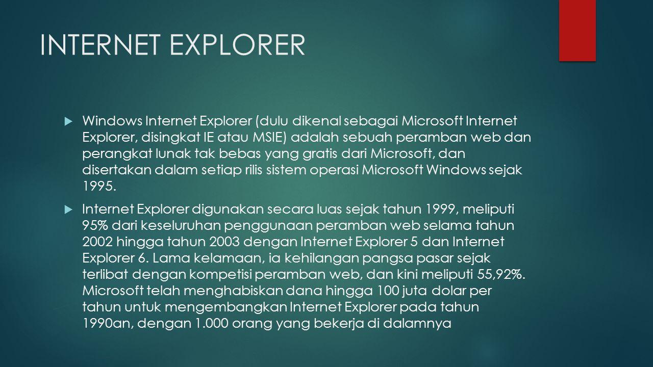 INTERNET EXPLORER  Windows Internet Explorer (dulu dikenal sebagai Microsoft Internet Explorer, disingkat IE atau MSIE) adalah sebuah peramban web da