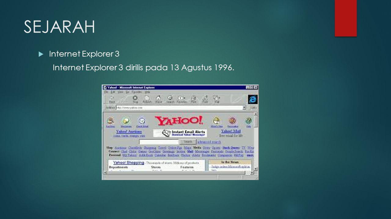 SEJARAH  Internet Explorer 3 Internet Explorer 3 dirilis pada 13 Agustus 1996.
