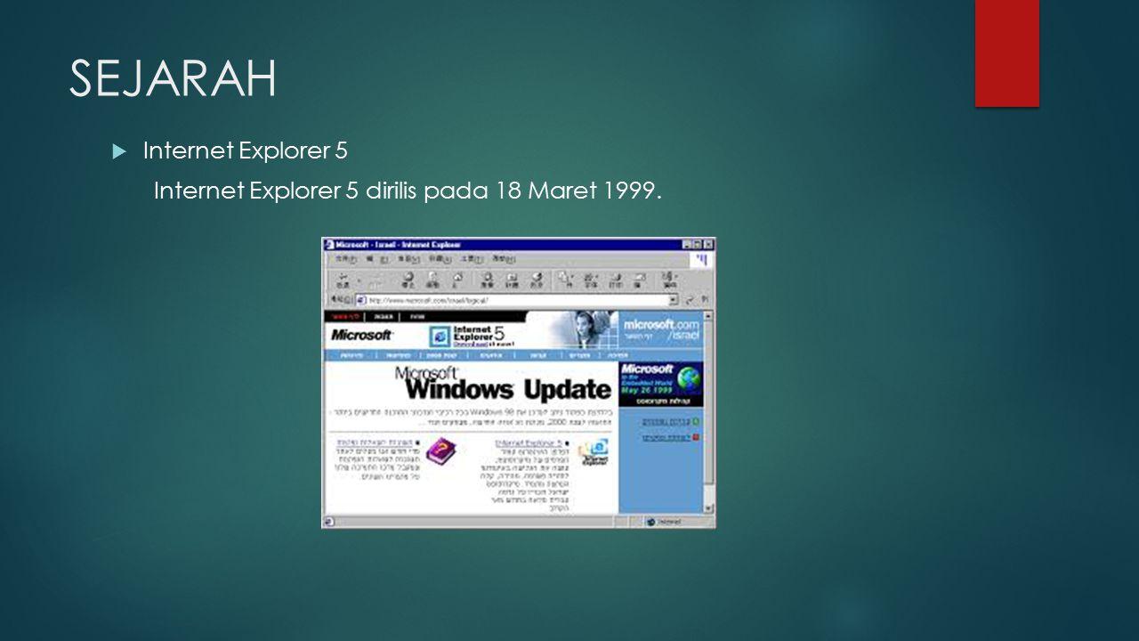 SEJARAH  Internet Explorer 5 Internet Explorer 5 dirilis pada 18 Maret 1999.