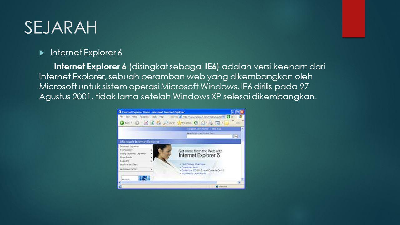 SEJARAH  Internet Explorer 6 Internet Explorer 6 (disingkat sebagai IE6 ) adalah versi keenam dari Internet Explorer, sebuah peramban web yang dikemb