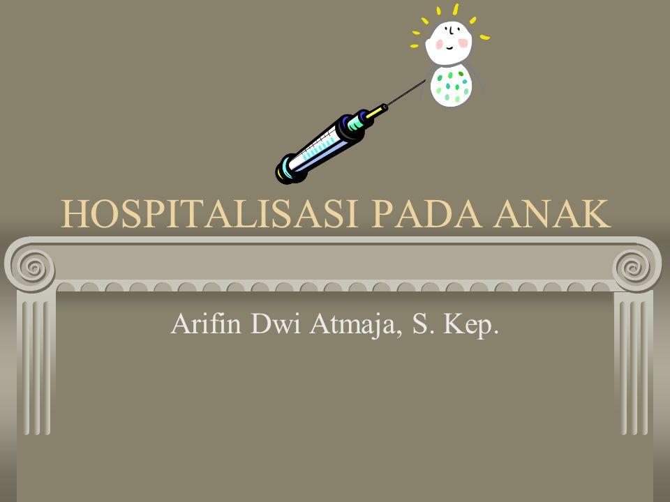 HOSPITALISASI PADA ANAK Arifin Dwi Atmaja, S. Kep.