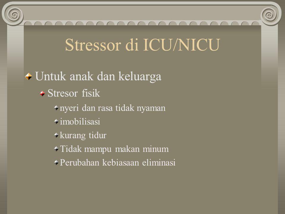 Stressor di ICU/NICU Untuk anak dan keluarga Stresor fisik nyeri dan rasa tidak nyaman imobilisasi kurang tidur Tidak mampu makan minum Perubahan kebi