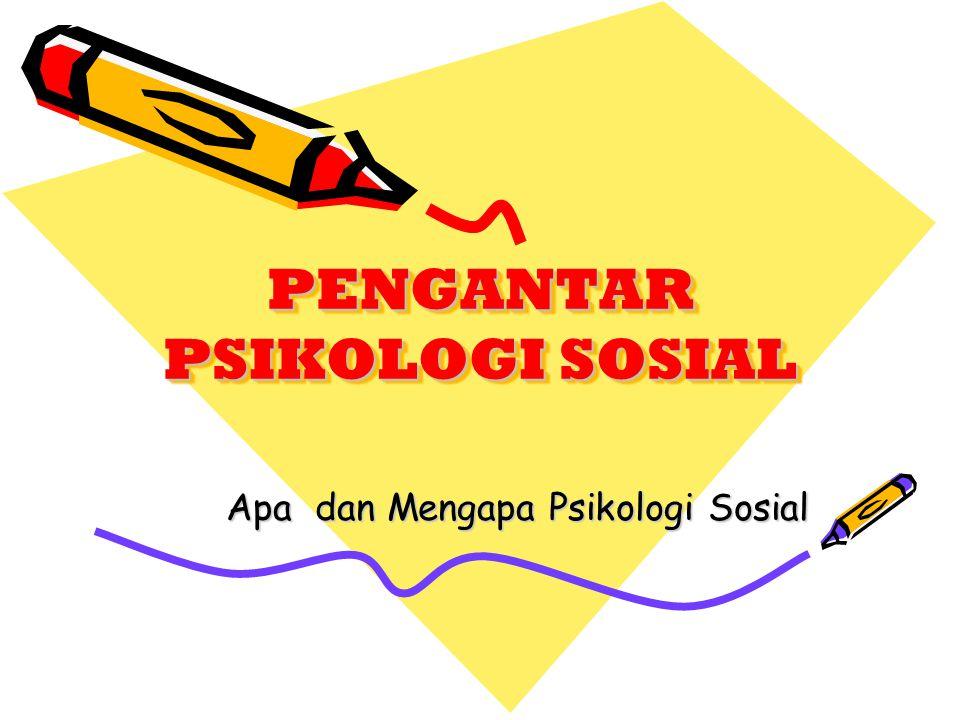 PENGANTAR PSIKOLOGI SOSIAL Apa dan Mengapa Psikologi Sosial Apa dan Mengapa Psikologi Sosial