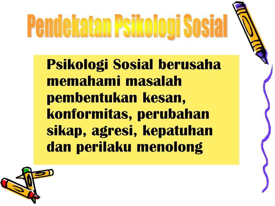 Psikologi Sosial berusaha memahami masalah pembentukan kesan, konformitas, perubahan sikap, agresi, kepatuhan dan perilaku menolong
