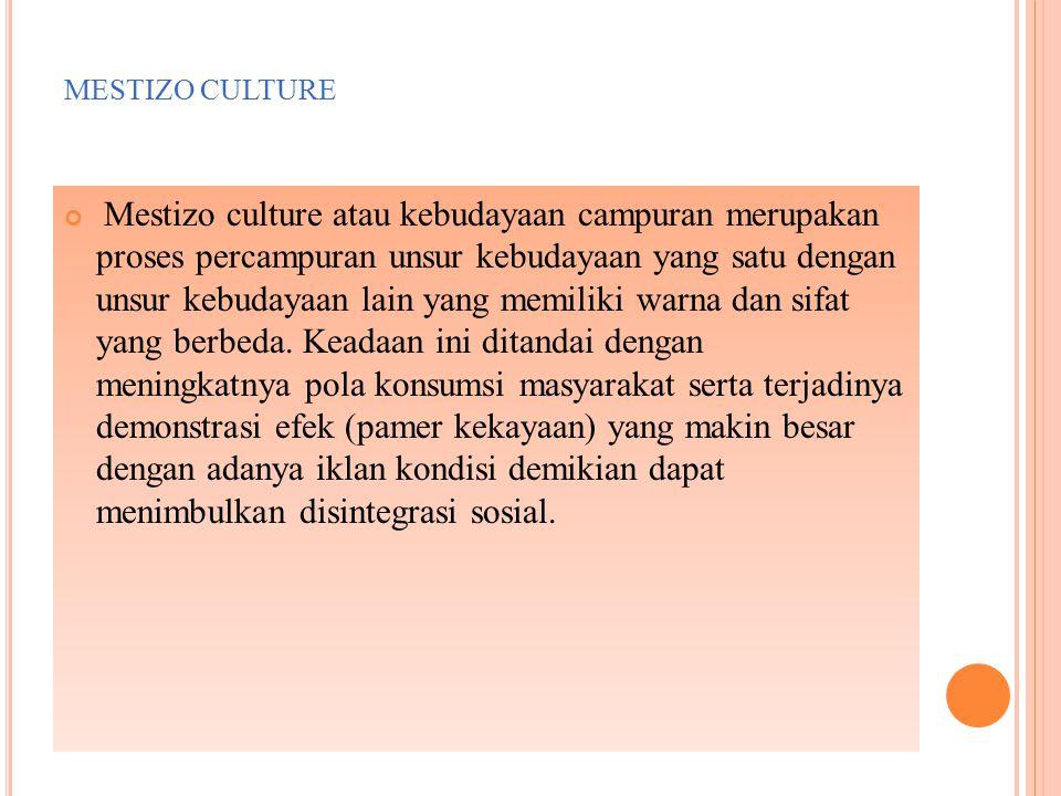 MESTIZO CULTURE Mestizo culture atau kebudayaan campuran merupakan proses percampuran unsur kebudayaan yang satu dengan unsur kebudayaan lain yang memiliki warna dan sifat yang berbeda.