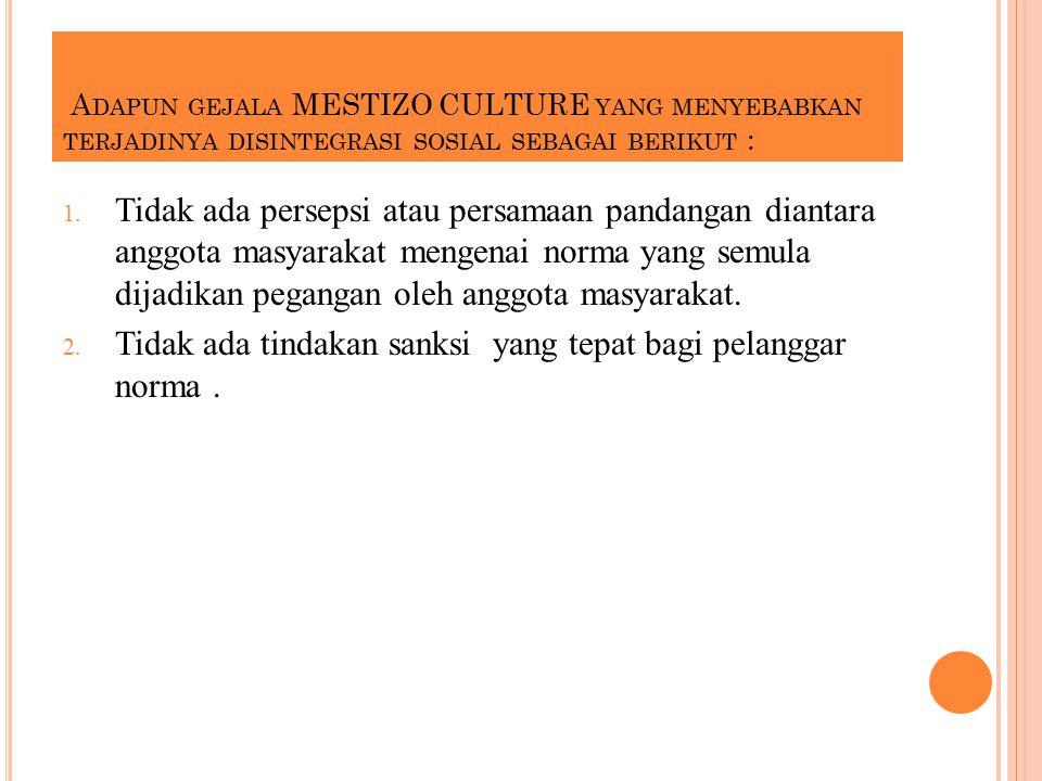 A DAPUN GEJALA MESTIZO CULTURE YANG MENYEBABKAN TERJADINYA DISINTEGRASI SOSIAL SEBAGAI BERIKUT : 1.
