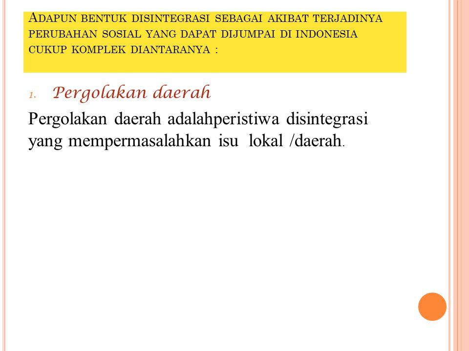 A DAPUN BENTUK DISINTEGRASI SEBAGAI AKIBAT TERJADINYA PERUBAHAN SOSIAL YANG DAPAT DIJUMPAI DI INDONESIA CUKUP KOMPLEK DIANTARANYA : 1.