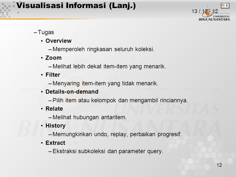 12 Visualisasi Informasi (Lanj.) –Tugas Overview –Memperoleh ringkasan seluruh koleksi.