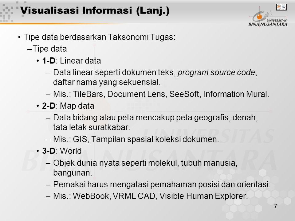 7 Visualisasi Informasi (Lanj.) Tipe data berdasarkan Taksonomi Tugas: –Tipe data 1-D: Linear data –Data linear seperti dokumen teks, program source code, daftar nama yang sekuensial.