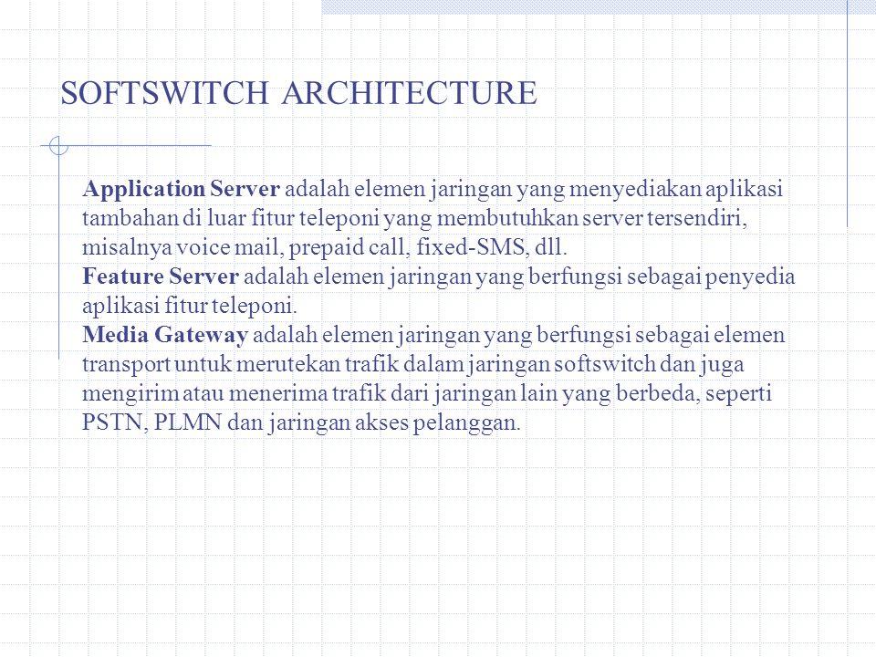 SOFTSWITCH ARCHITECTURE Application Server adalah elemen jaringan yang menyediakan aplikasi tambahan di luar fitur teleponi yang membutuhkan server tersendiri, misalnya voice mail, prepaid call, fixed-SMS, dll.