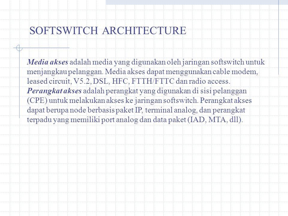 SOFTSWITCH ARCHITECTURE Media akses adalah media yang digunakan oleh jaringan softswitch untuk menjangkau pelanggan. Media akses dapat menggunakan cab