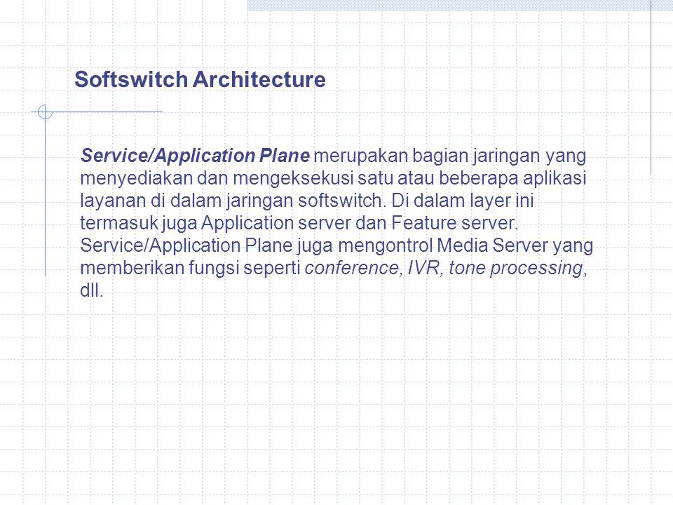 Service/Application Plane merupakan bagian jaringan yang menyediakan dan mengeksekusi satu atau beberapa aplikasi layanan di dalam jaringan softswitch.
