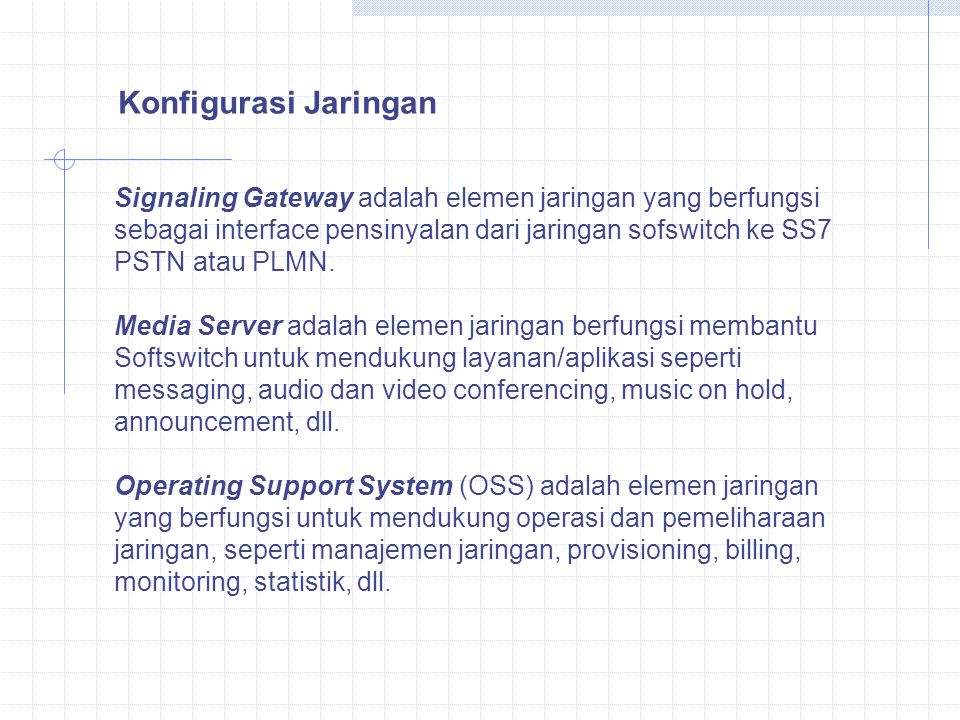 Signaling Gateway adalah elemen jaringan yang berfungsi sebagai interface pensinyalan dari jaringan sofswitch ke SS7 PSTN atau PLMN. Media Server adal