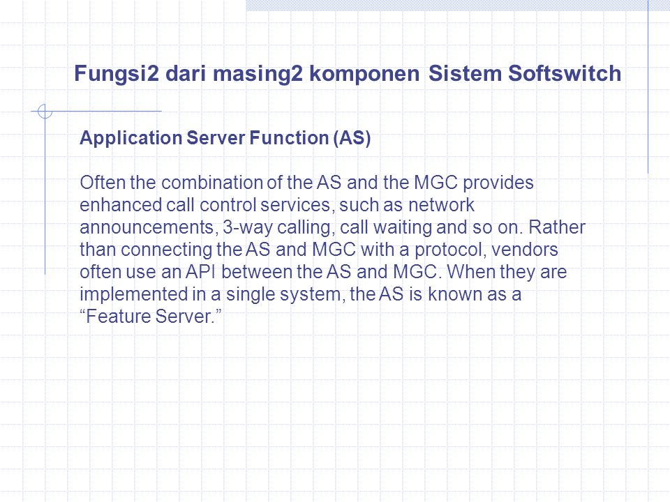 Application Server Function (AS) Often the combination of the AS and the MGC provides enhanced call control services, such as network announcements, 3