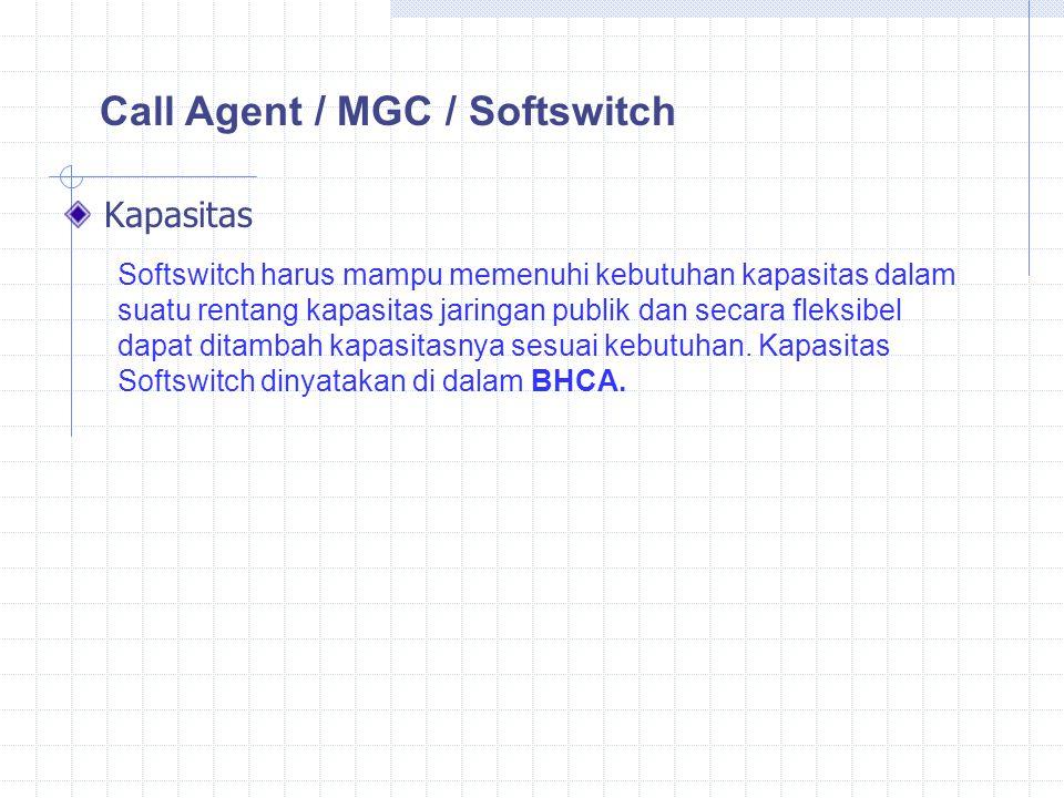 Kapasitas Call Agent / MGC / Softswitch Softswitch harus mampu memenuhi kebutuhan kapasitas dalam suatu rentang kapasitas jaringan publik dan secara fleksibel dapat ditambah kapasitasnya sesuai kebutuhan.