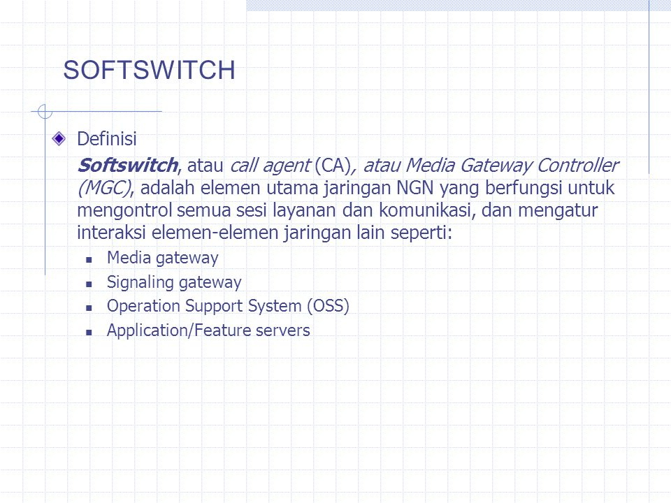 SOFTSWITCH ARCHITECTUREApplication Server & Feature Server Signaling Gateway Trunk Gateway AccessGatewayAccessGatewayAccessGateway Access Gateway SoftswitchOSS AccessGateway PSTNNetwork SignalingNetwork Packet Backbone MPLS