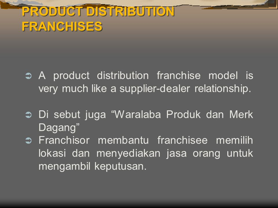 "AA product distribution franchise model is very much like a supplier-dealer relationship. DDi sebut juga ""Waralaba Produk dan Merk Dagang"" FFran"