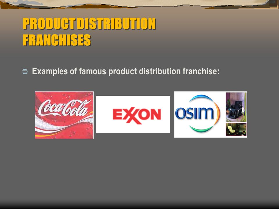  Examples of famous product distribution franchise: