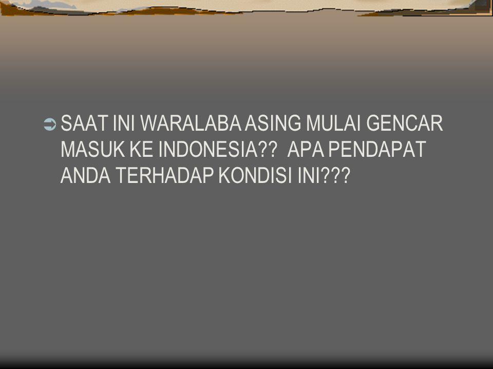  SAAT INI WARALABA ASING MULAI GENCAR MASUK KE INDONESIA?? APA PENDAPAT ANDA TERHADAP KONDISI INI???