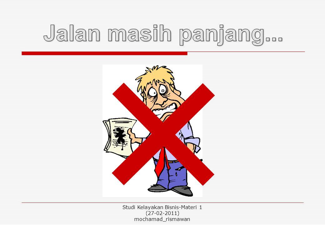 Studi Kelayakan Bisnis-Materi 1 (27-02-2011) mochamad_rismawan