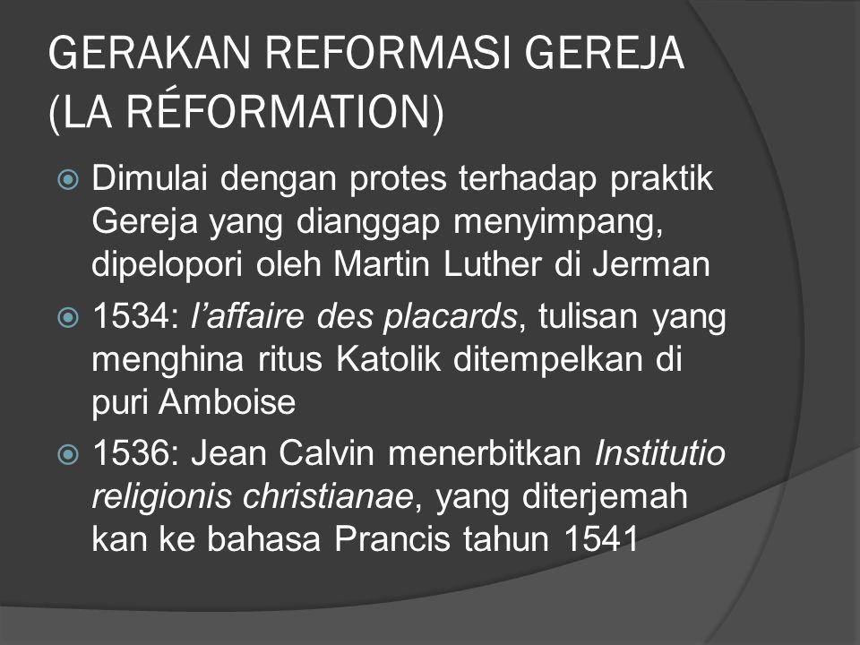 GERAKAN REFORMASI GEREJA (LA RÉFORMATION)  Dimulai dengan protes terhadap praktik Gereja yang dianggap menyimpang, dipelopori oleh Martin Luther di J