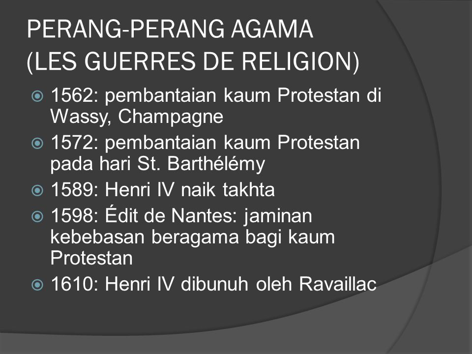 PERANG-PERANG AGAMA (LES GUERRES DE RELIGION)  1562: pembantaian kaum Protestan di Wassy, Champagne  1572: pembantaian kaum Protestan pada hari St.