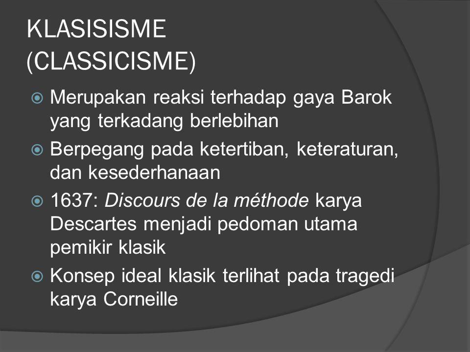 KLASISISME (CLASSICISME)  Merupakan reaksi terhadap gaya Barok yang terkadang berlebihan  Berpegang pada ketertiban, keteraturan, dan kesederhanaan