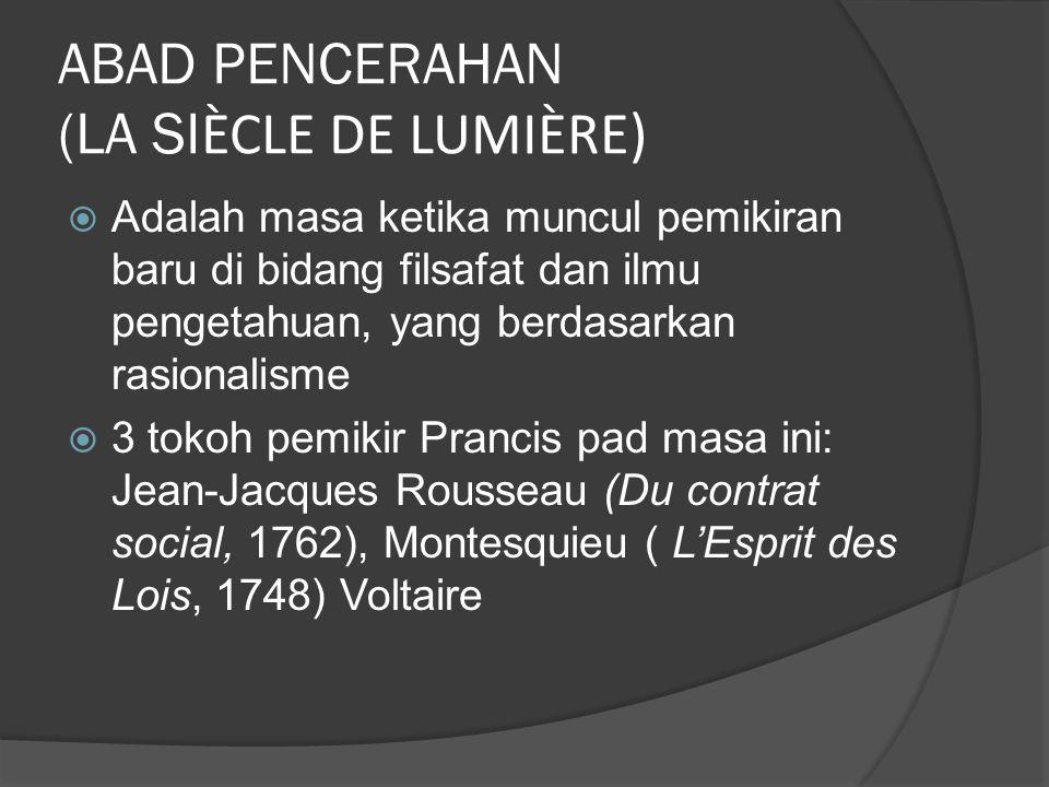 ABAD PENCERAHAN (LA SI ÈCLE DE LUMIÈRE)  Adalah masa ketika muncul pemikiran baru di bidang filsafat dan ilmu pengetahuan, yang berdasarkan rasionali