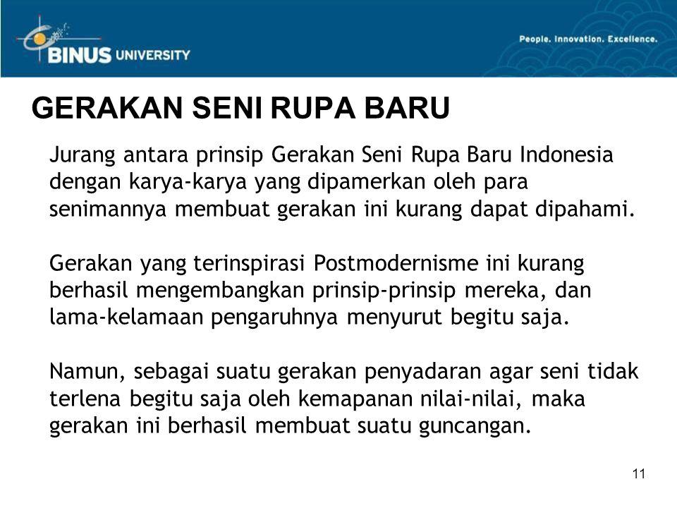 11 GERAKAN SENI RUPA BARU Jurang antara prinsip Gerakan Seni Rupa Baru Indonesia dengan karya-karya yang dipamerkan oleh para senimannya membuat gerak