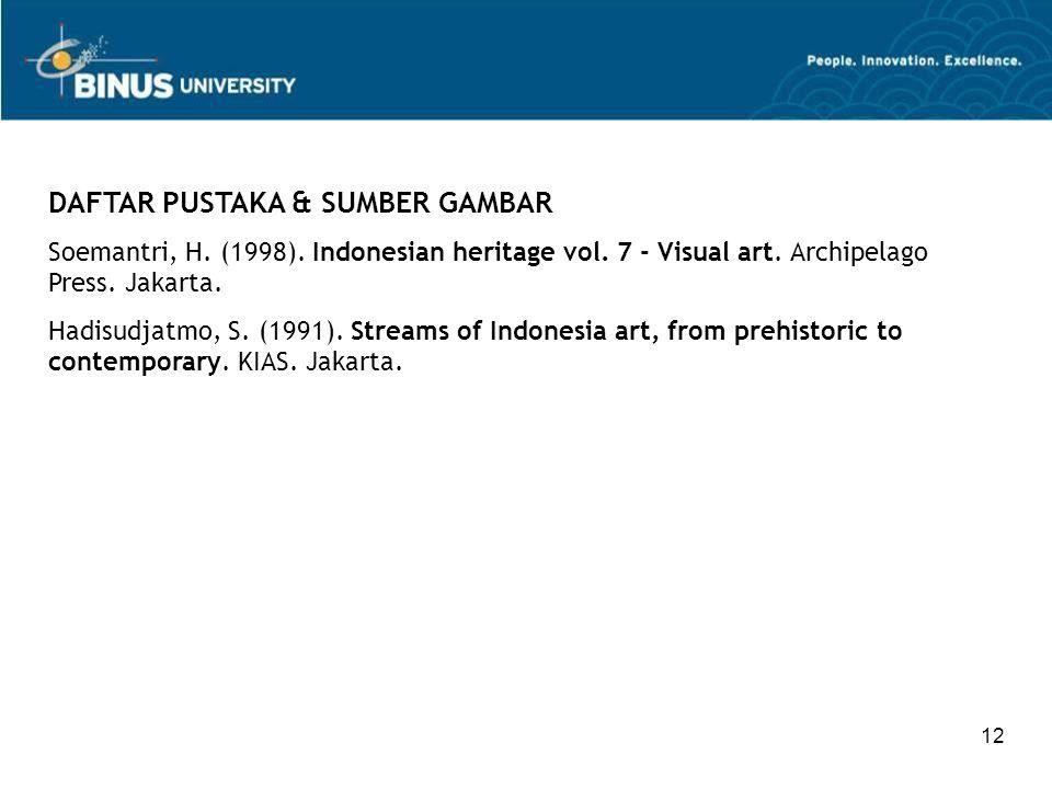 12 DAFTAR PUSTAKA & SUMBER GAMBAR Soemantri, H. (1998). Indonesian heritage vol. 7 - Visual art. Archipelago Press. Jakarta. Hadisudjatmo, S. (1991).
