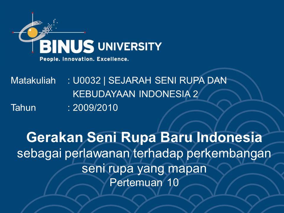 Gerakan Seni Rupa Baru Indonesia sebagai perlawanan terhadap perkembangan seni rupa yang mapan Pertemuan 10 Matakuliah: U0032 | SEJARAH SENI RUPA DAN