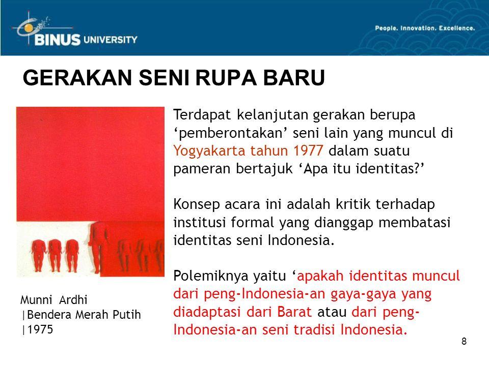 8 GERAKAN SENI RUPA BARU Terdapat kelanjutan gerakan berupa 'pemberontakan' seni lain yang muncul di Yogyakarta tahun 1977 dalam suatu pameran bertaju