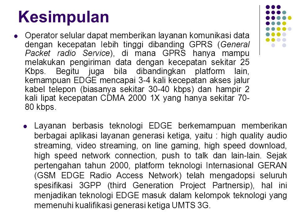 Kesimpulan Operator selular dapat memberikan layanan komunikasi data dengan kecepatan Iebih tinggi dibanding GPRS (General Packet radio Service), di m