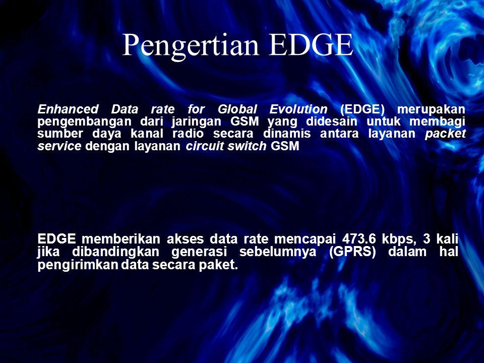 Pengertian EDGE Enhanced Data rate for Global Evolution (EDGE) merupakan pengembangan dari jaringan GSM yang didesain untuk membagi sumber daya kanal