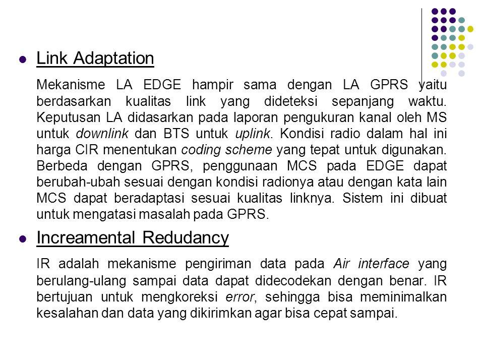 Link Adaptation Mekanisme LA EDGE hampir sama dengan LA GPRS yaitu berdasarkan kualitas link yang dideteksi sepanjang waktu. Keputusan LA didasarkan p