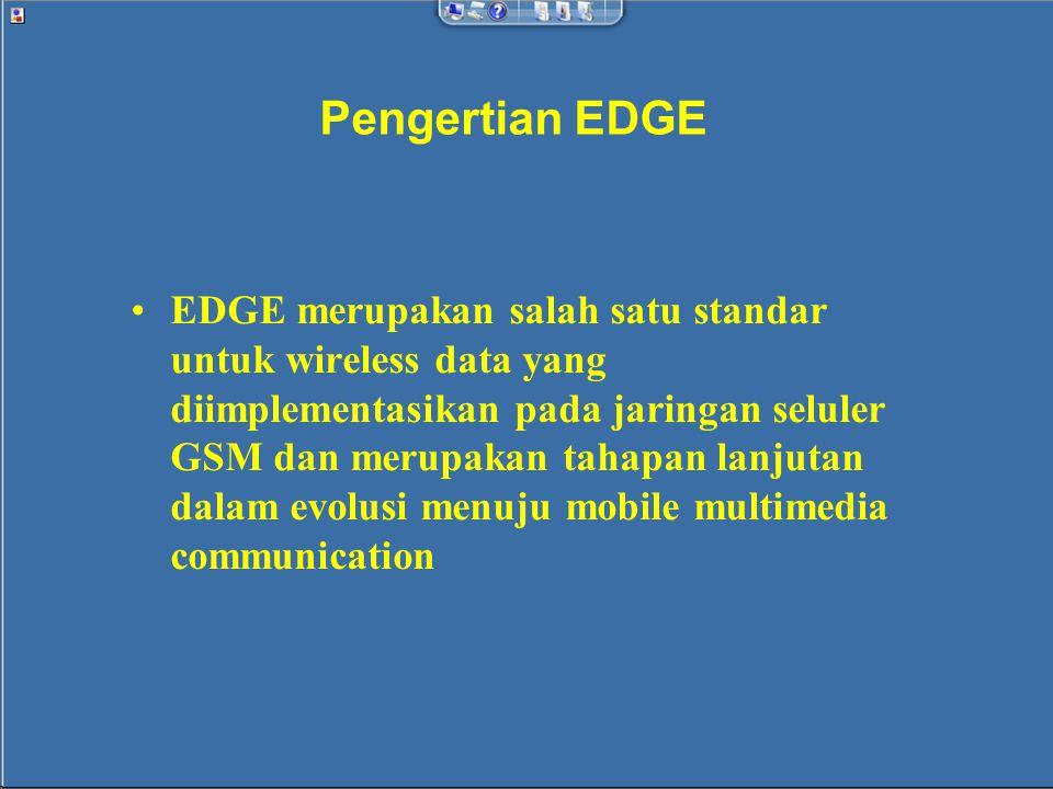 Sekilas Tentang EDGE EDGE adalah sebutan baru untuk GSM384.