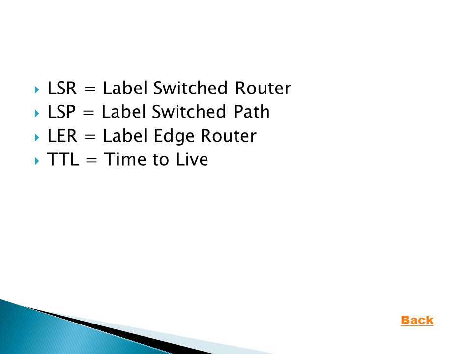  LSR = Label Switched Router  LSP = Label Switched Path  LER = Label Edge Router  TTL = Time to Live Back