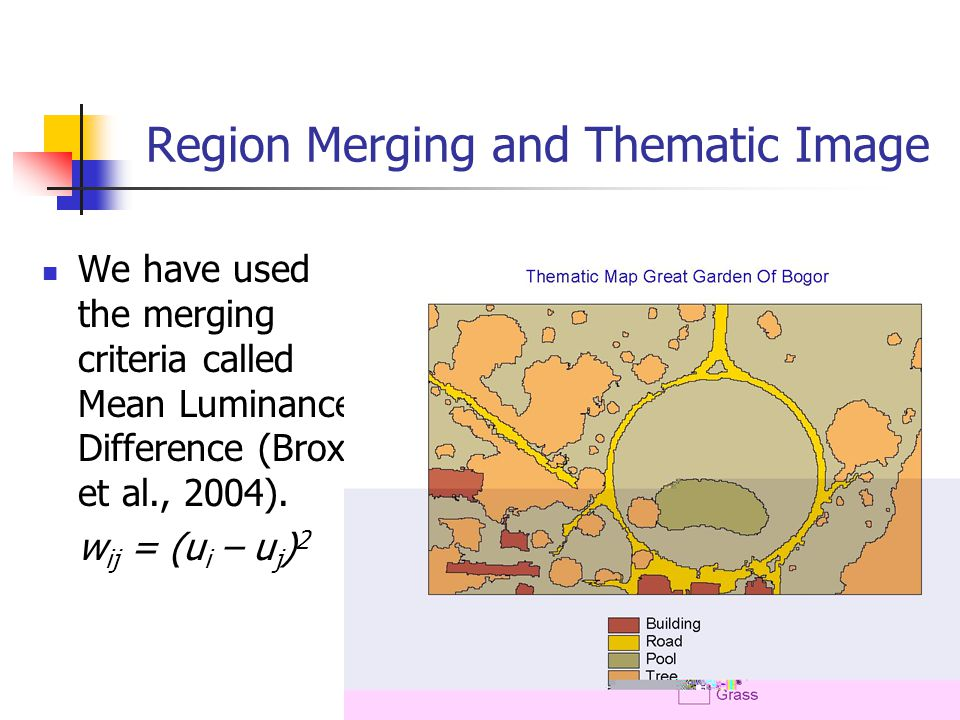 30 Region Merging and Thematic Image We have used the merging criteria called Mean Luminance Difference (Brox et al., 2004).