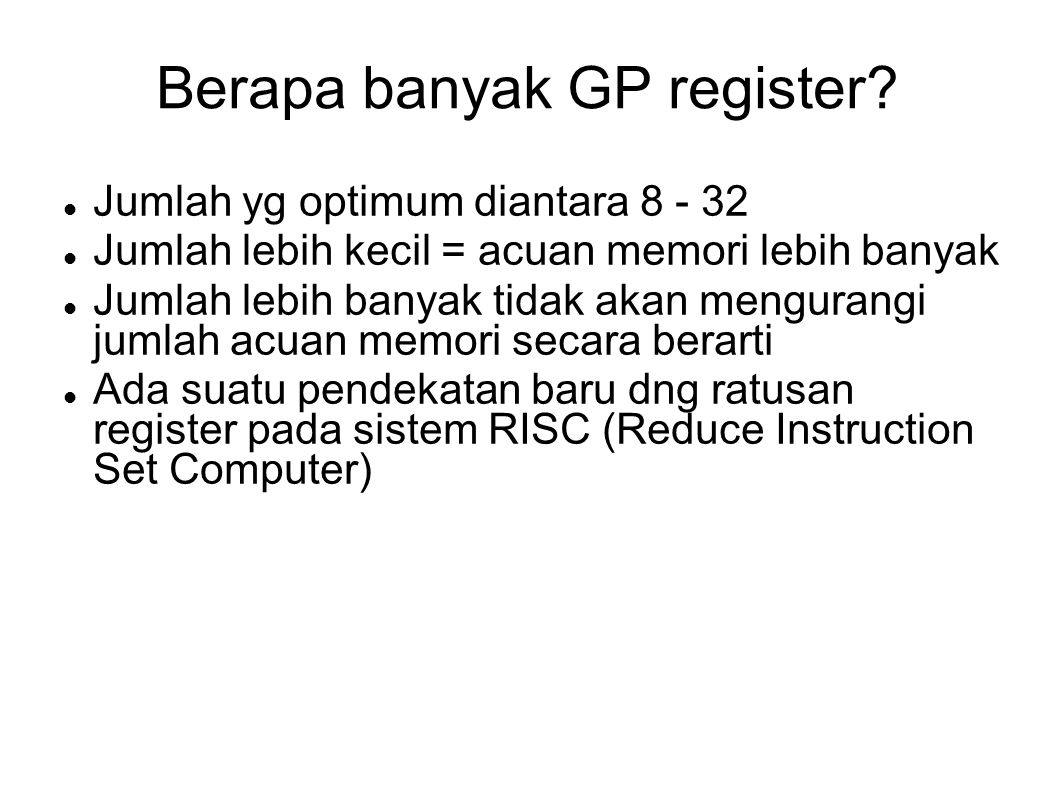 Berapa banyak GP register? Jumlah yg optimum diantara 8 - 32 Jumlah lebih kecil = acuan memori lebih banyak Jumlah lebih banyak tidak akan mengurangi