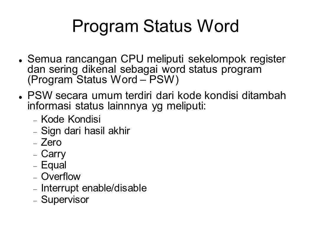 Program Status Word Semua rancangan CPU meliputi sekelompok register dan sering dikenal sebagai word status program (Program Status Word – PSW) PSW se