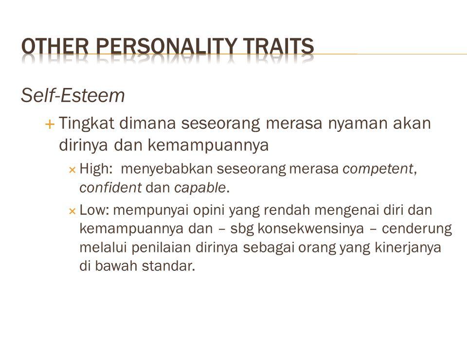 Self-Esteem  Tingkat dimana seseorang merasa nyaman akan dirinya dan kemampuannya  High: menyebabkan seseorang merasa competent, confident dan capab