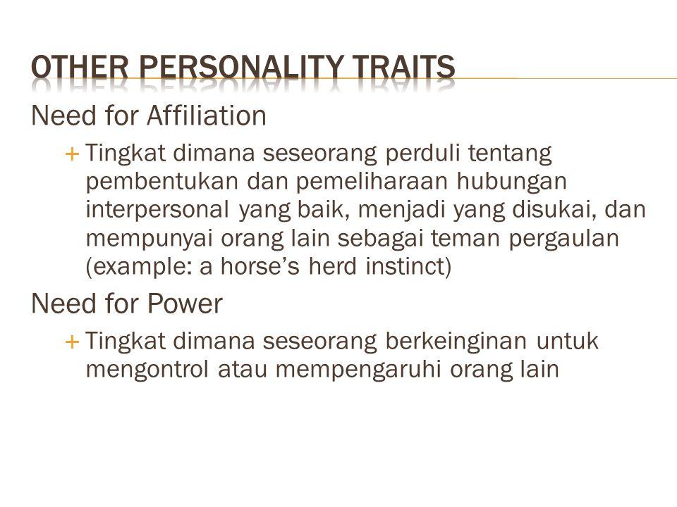 Need for Affiliation  Tingkat dimana seseorang perduli tentang pembentukan dan pemeliharaan hubungan interpersonal yang baik, menjadi yang disukai, d
