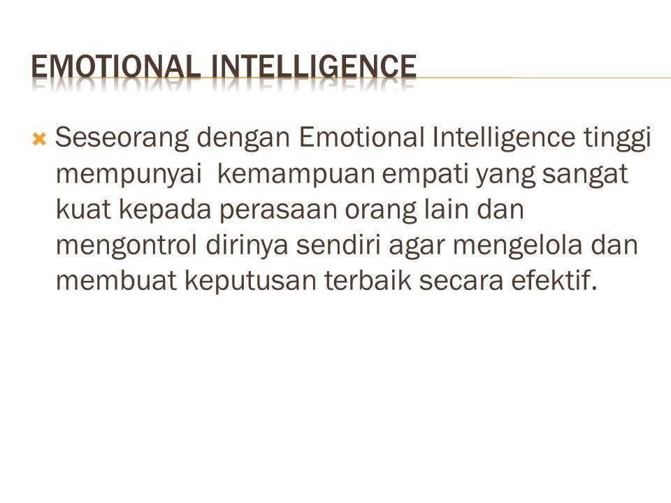  Seseorang dengan Emotional Intelligence tinggi mempunyai kemampuan empati yang sangat kuat kepada perasaan orang lain dan mengontrol dirinya sendiri
