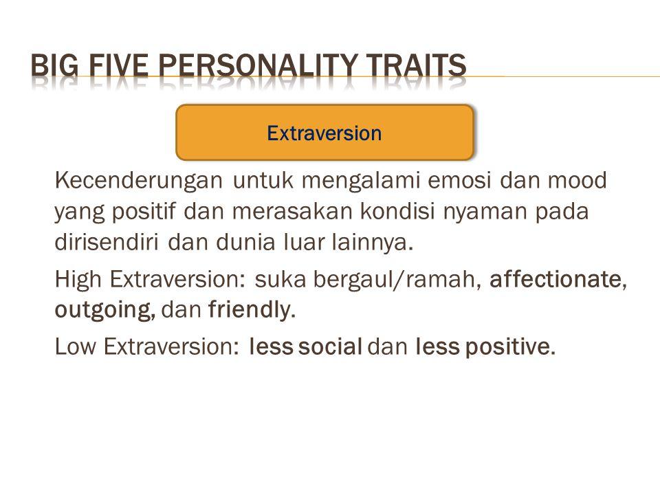Kecenderungan untuk mengalami emosi dan mood yang positif dan merasakan kondisi nyaman pada dirisendiri dan dunia luar lainnya. High Extraversion: suk