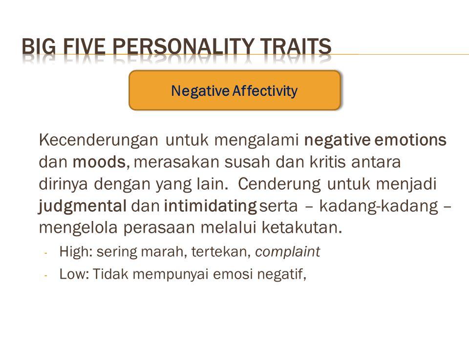 Kecenderungan untuk mengalami negative emotions dan moods, merasakan susah dan kritis antara dirinya dengan yang lain. Cenderung untuk menjadi judgmen