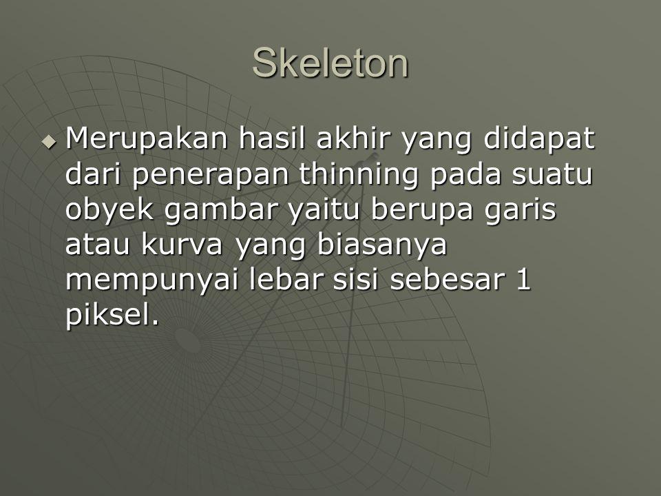 Karakteristik Skeleton  Adanya suatu konektivitas/keterhubungan.