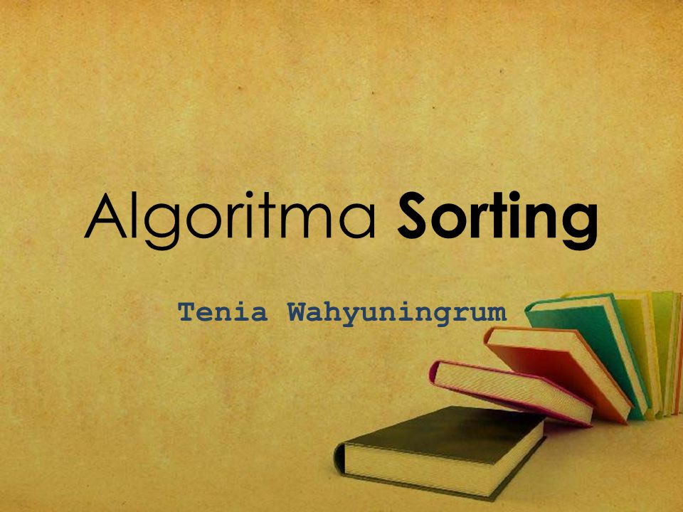 definisi algoritma untuk meletakkan kumpulan elemen data ke dlm urutan tertentu, berdasarkan satu atau beberapa kunci ke dalam tiap-tiap elemen
