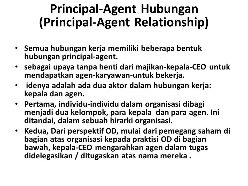 Principal-Agent Hubungan (Principal-Agent Relationship) Semua hubungan kerja memiliki beberapa bentuk hubungan principal-agent. sebagai upaya tanpa he