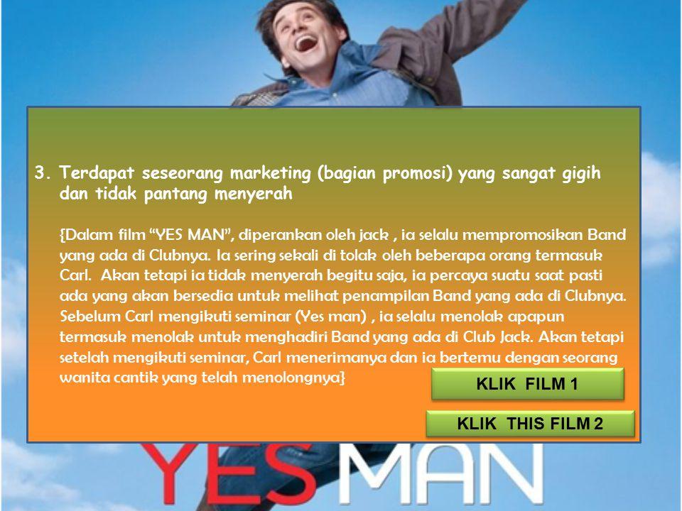 """3. Terdapat seseorang marketing (bagian promosi) yang sangat gigih dan tidak pantang menyerah {Dalam film """"YES MAN"""", diperankan oleh jack, ia selalu m"""